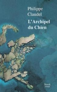 L'archipel du chien,Philippe Claudel